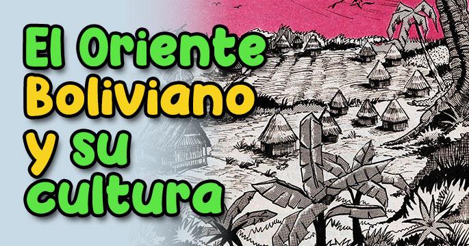 El Oriente Boliviano y su Cultura - Ciencias Sociales - Ibolivia.net